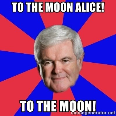 To The Moon Alice To The Moon Marriage Advice Newt Meme Generator