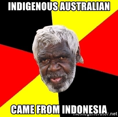 Abo - Indigenous australian came from indonesia