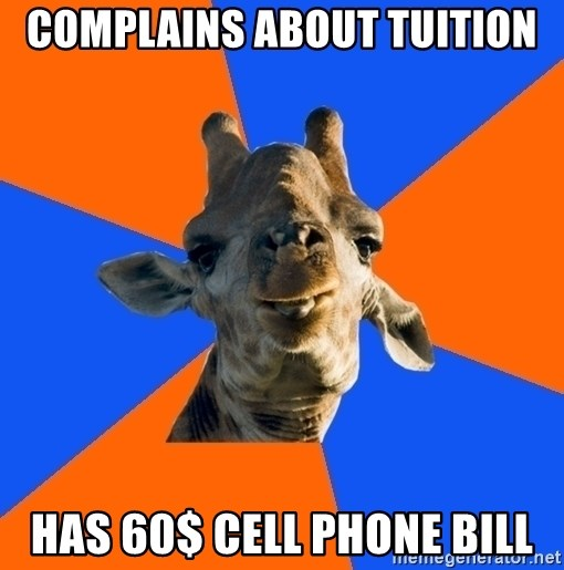 Douchebag Giraffe - COMPLAINS ABOUT TUITION HAS 60$ CELL PHONE BILL