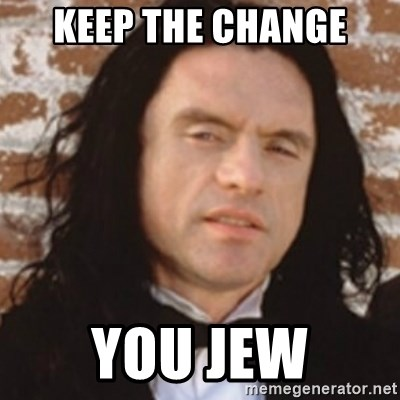 Disgusted Tommy Wiseau - keep the change you jew