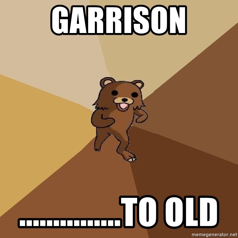 Pedo Bear From Beyond - garrison ...............to old