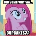 Crazy Pinkie Pie - Did somepony say... cupcakes??