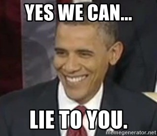 Bad Joke Obama - Yes we can... lie to you.