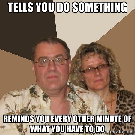AnnoyingParents - tells you do something reminds you every other minute of what you have to do