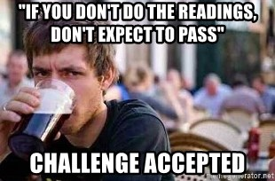 "The Lazy College Senior - ""if you don't do the readings, don't expect to pass"" challenge accepted"