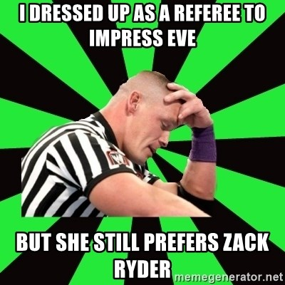 Deep Thinking Cena - i dressed up as a referee to impress eve but she still prefers zack ryder