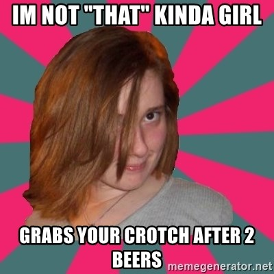 "Seemingly Innocent Girlfriend - im not ""that"" kinda girl grabs your crotch after 2 beers"