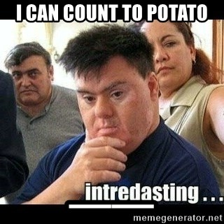 I CAN count to potato __ - Intredasting | Meme Generator