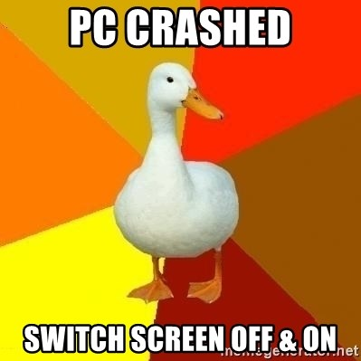 Technologically Impaired Duck - PC crashed Switch Screen oFF & oN