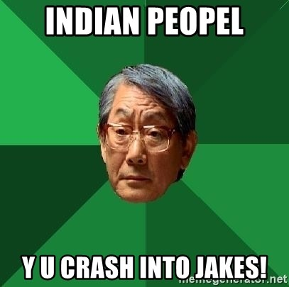 High Expectations Asian Father - INDIAN PEOPEL Y U CRASH INTO JAKES!