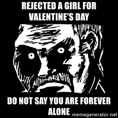 Rejected A Girl For Valentines Day Do Not Say You Are Forever Alone