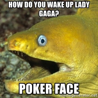 Punch Line Eel - How do you wake up Lady Gaga? Poker face