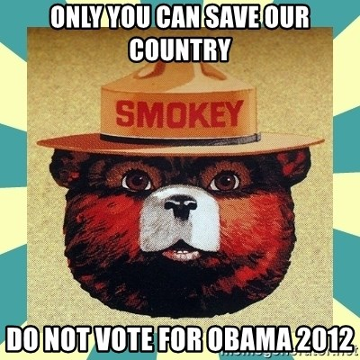 Smokey the Bear - Only you can save our country do not vote for obama 2012