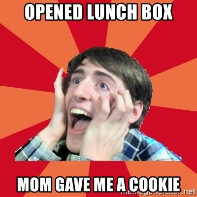 Super Excited - opened lunch box mom gave me a cookie