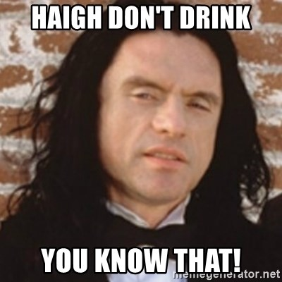 Disgusted Tommy Wiseau - haigh don't drink you know that!