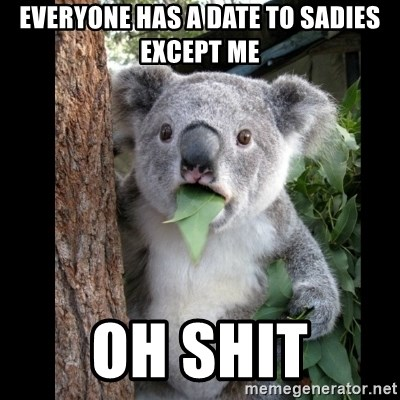 Koala can't believe it - Everyone has a date to sadies except me oh shit