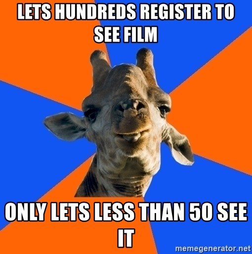 Douchebag Giraffe - lets hundreds register to see film only lets less than 50 see it