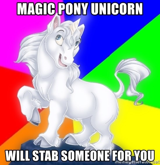 Gayy Unicorn - Magic Pony Unicorn Will stab someone for you