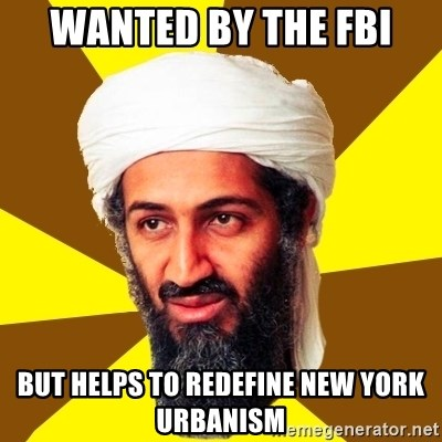 Osama - Wanted by the fbi but helps to redefine new york urbanism
