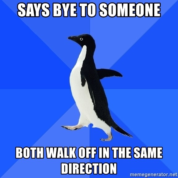 Socially Awkward Penguin - says bye to someone both walk off in the same direction