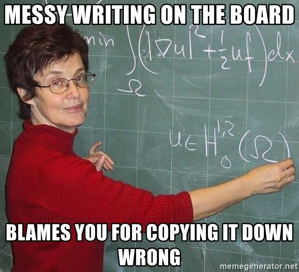 drunk Teacher - MESSY WRITING ON THE BOARD BLAMES YOU FOR COPYING IT DOWN WRONG
