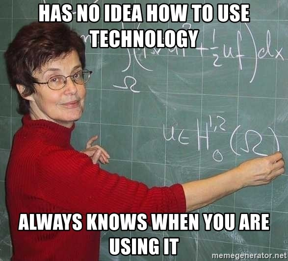 drunk Teacher - HAS NO IDEA HOW TO USE TECHNOLOGY ALWAYS KNOWS WHEN YOU ARE USING IT