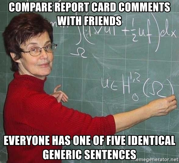 drunk Teacher - COMPARE REPORT CARD COMMENTS WITH FRIENDS EVERYONE HAS ONE OF FIVE IDENTICAL GENERIC SENTENCES
