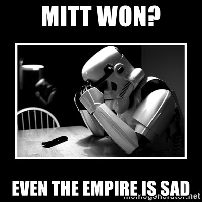 Sad Trooper - Mitt Won? even the empire is sad