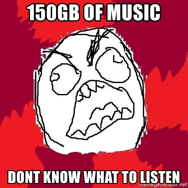 Rage FU - 150GB of music DOnt know what to listen