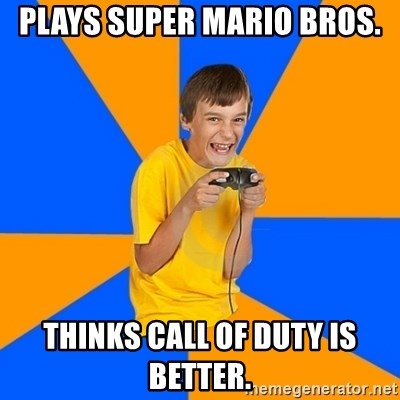 Annoying Gamer Kid - Plays Super Mario Bros. Thinks Call of Duty is better.