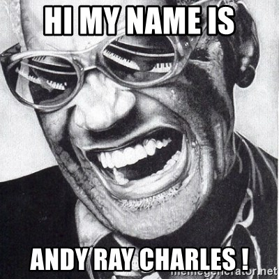 ray charles - hi my name is Andy Ray charles !