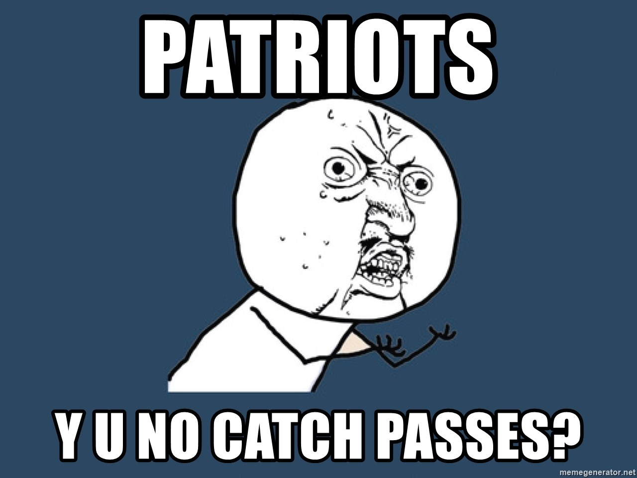 Y U No - Patriots Y u no catch passes?
