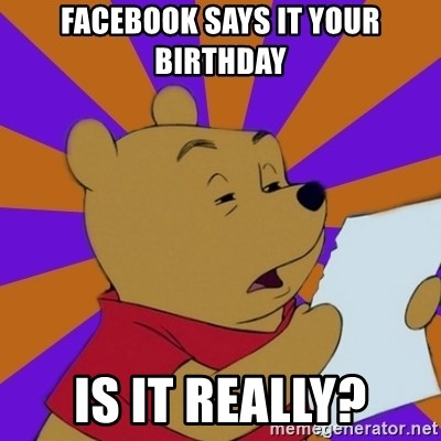 Skeptical Pooh - facebook says it your birthday Is it really?