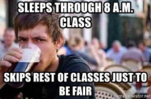 The Lazy College Senior - SLEEPS THROUGH 8 A.M. CLASS SKIPS Rest of CLASSES JUST TO BE FAIR