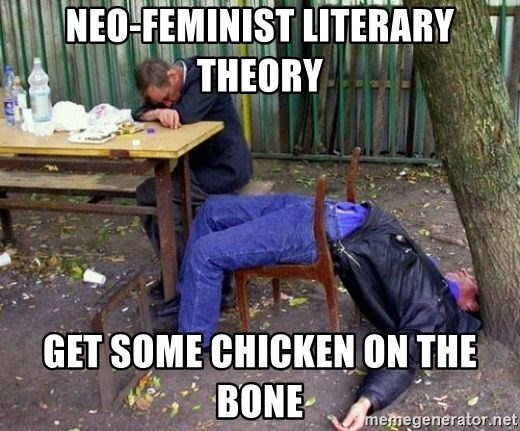drunk - neo-feminist literary theory get some chicken on the bone