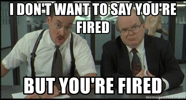 Office space - I don't want to say you're fired But you're fired