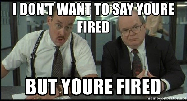 Office space - I don't want to say youre fired But youre fired