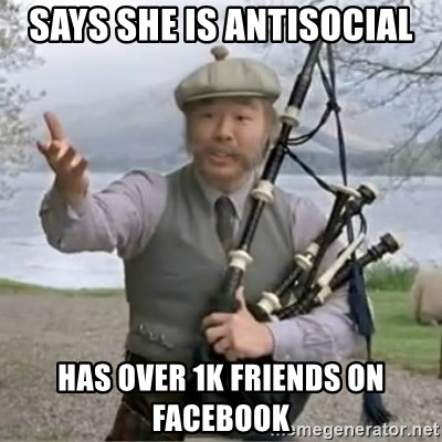 contradiction - says she is antisocial Has over 1k Friends on facebook