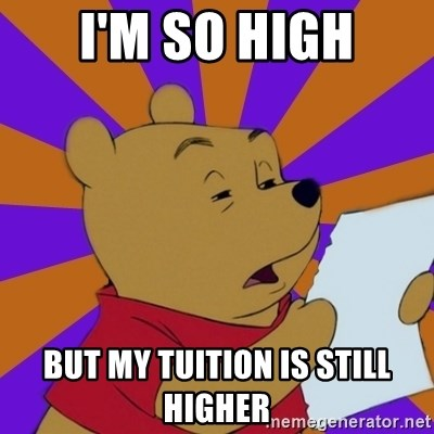 Skeptical Pooh - I'm so high but my tuition is still higher