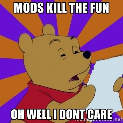 Skeptical Pooh - Mods kill the fun oh well i dont care