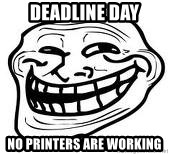 Troll Faceee - Deadline day No printers are working