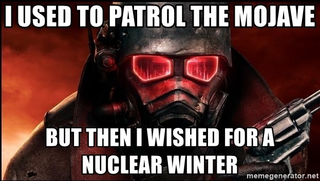 Fallout  - i used to patrol the mojave but then i wished for a nuclear winter