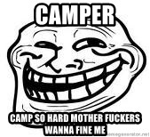 Troll Faceee - camper Camp so hard mother fuckers wanna fine me