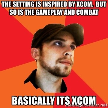 Optimistic Indie Developer - the setting is inspired by xcom.  but so is the gameplay and combat basically its xcom