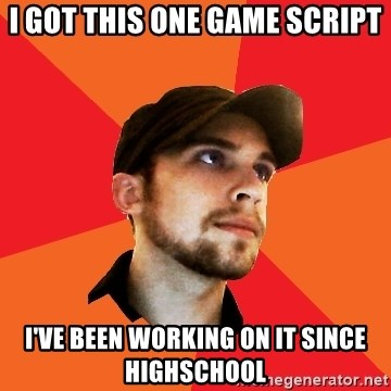 Optimistic Indie Developer - i got this one game script i've been working on it since highschool
