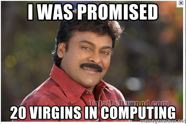 Typical Indian guy - I was promised 20 virgins in computing