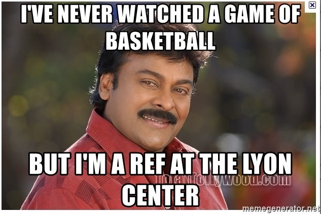 Typical Indian guy - I've never watched a game of basketball But I'm a ref at the lyon center