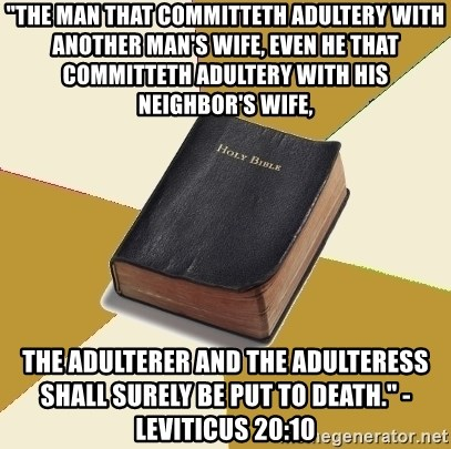The man that committeth adultery with another man's wife, even he
