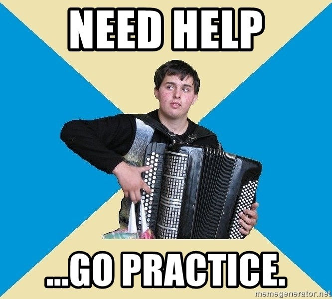 X The Musical Student X - Need Help ...Go Practice.