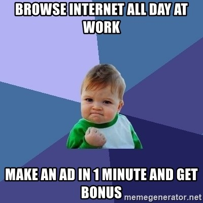 Success Kid - Browse internet all day at work Make an ad in 1 minute and get bonus